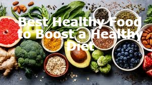 Best Healthy Food to Boost a Healthy Diet