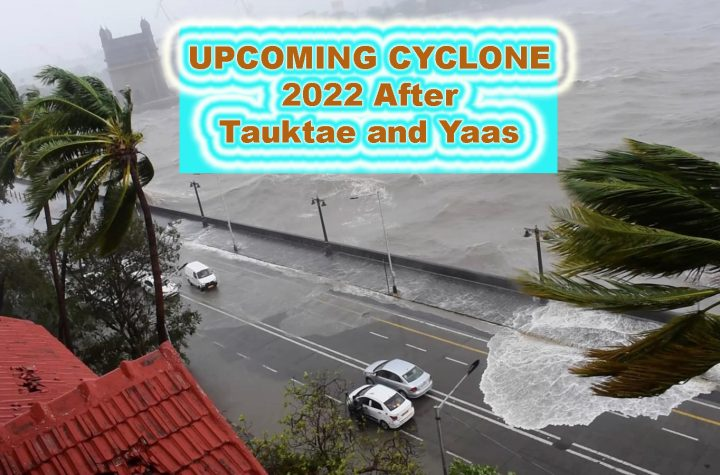 Upcoming Cyclone List of 20 Upcoming Cyclone 2022 Deadliest After Tauktae and Yaas