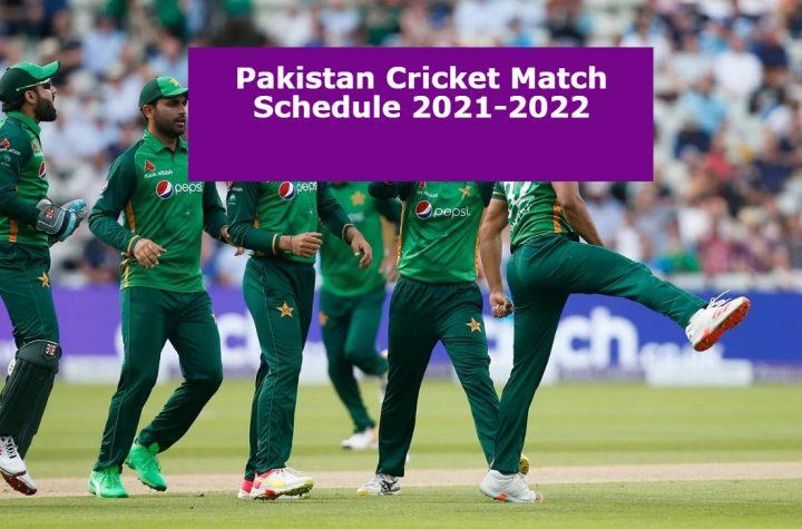 Pakistan Cricket Match Schedule 2021-2022