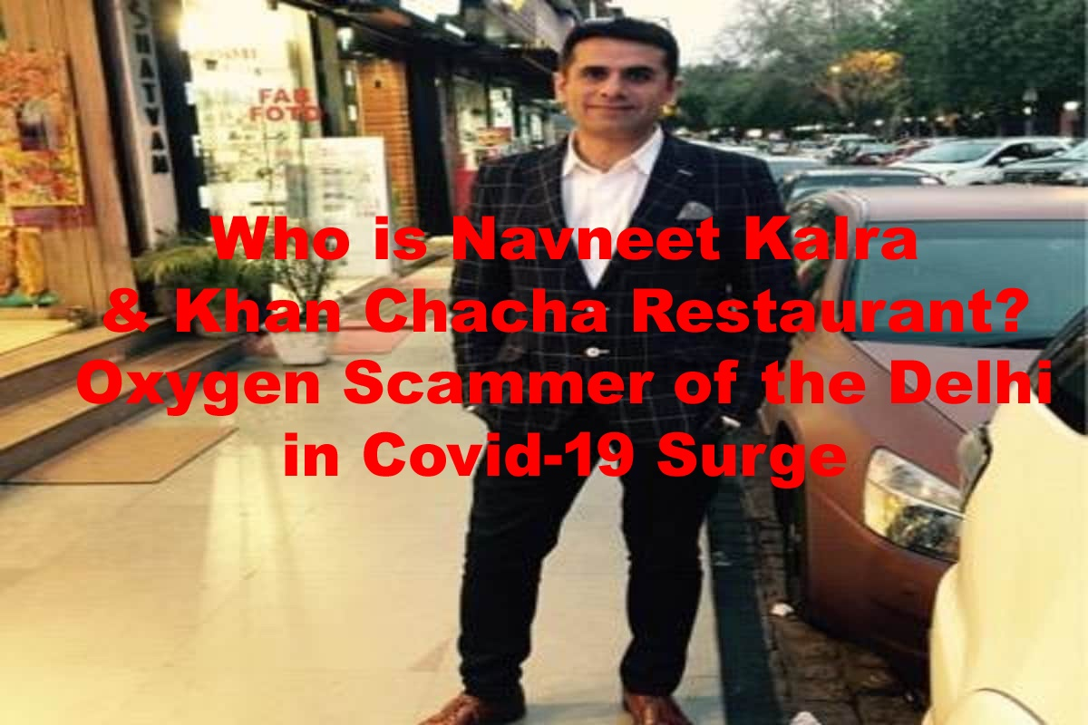 Who-is-Navneet-Kalra-Khan-Chacha-Restaurant-Oxygen-Scammer-of-the-Delhi-in-Covid-19-Surge
