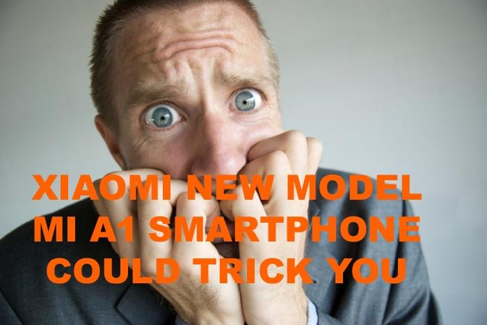 MI India XIAOMI NEW MODEL MI A1 SMARTPHONE COULD TRICK YOU