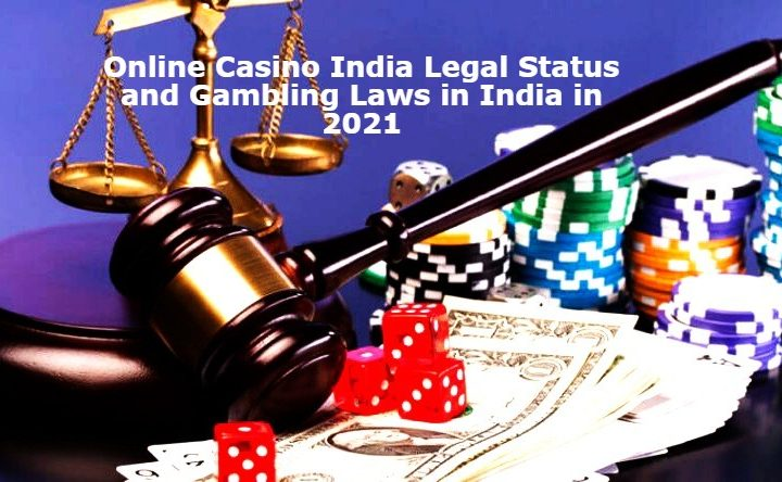 Online Casino India Legal Status and Gambling Laws in India in 2021