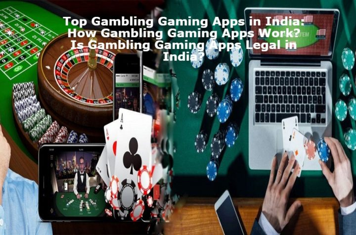 Satta King Online Top Gambling Gaming Apps in India: How Gambling Gaming Apps Work? Is Gambling Gaming Apps Legal in India?