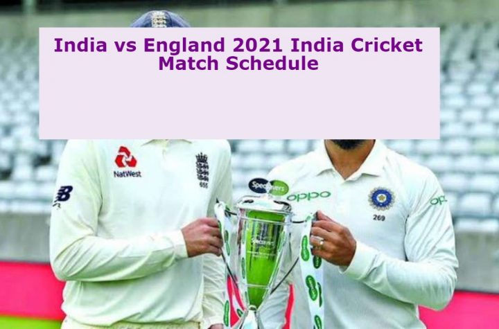 India vs England 2021 India Cricket Match Schedule 2022-23