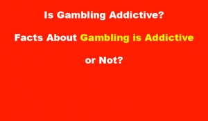 Is Gambling Addictive All facts about Gambling is Addictive or Not gambling is addictive, compulsive gambler,gambling problem,gambling addiction treatment,gambling anonymous near me,