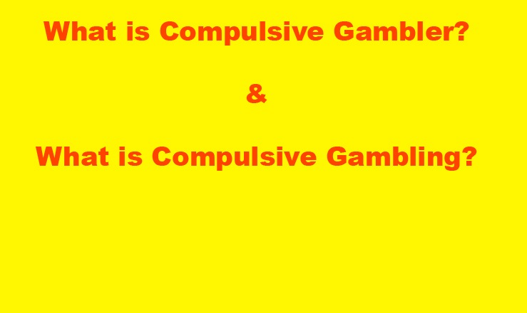 What is Compulsive Gambler and  What is Compulsive Gambling compulsive gambler pathological gambling chronic gambler