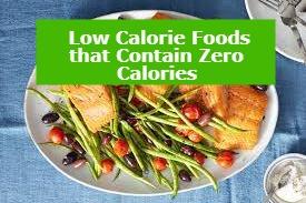 Low Calorie foods Low Calorie Meals that Contain Zero Calories