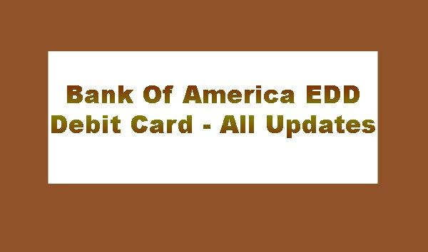 Bank Of America EDD Debit Card - All Updates