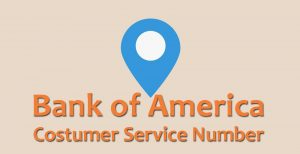 Bank of America Costumer Service Number