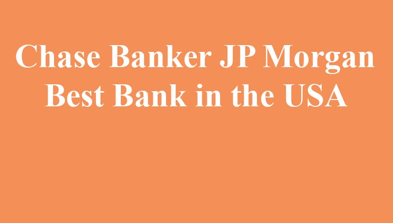 Chase Banker JP Morgan Best Bank in the USA